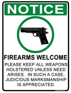 Notice. Firearms Welcome. Please keep all weapons holstered unless need arises. In such a case, judicious marksmanship is appreciated.
