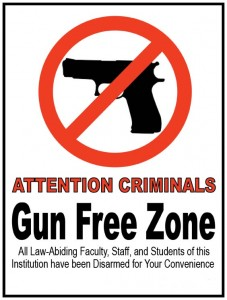 Attention Criminals. Gun Free Zone. All Law-Abiding Faculty, Staff, and Students of this Institution have been disarmed for your convenience.