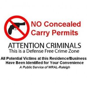 No Concealed Carry Permits. Attention Criminals. This is a Defense Free Crime Zone. All Potential Victims at this Residence/Business Have Been Identified for your Convenience. A Public Service of WRAL-Raleigh