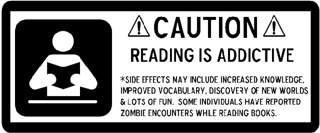 Caution - Reading is Addictive