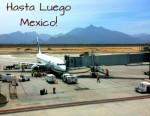 Hasta Luego, Mexico!
